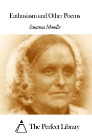 Enthusiasm and Other Poems ebook by Susanna Moodie