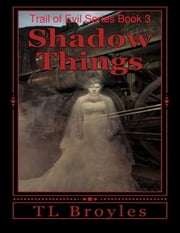 Trail of Evil Series Book 3: Shadow Things ebook by T L Broyles