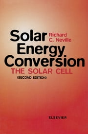 Solar Energy Conversion - The Solar Cell ebook by R.C. Neville