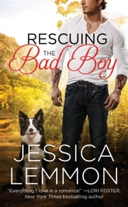 Rescuing the Bad Boy ebook by Jessica Lemmon
