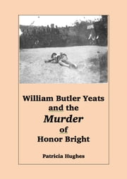 William Butler Yeats and the Murder of Honor Bright ebook by Patricia Hughes