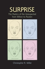 Surprise - The Poetics of the Unexpected from Milton to Austen ebook by Christopher R. Miller