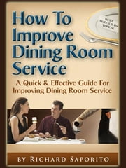 How to Improve Dining Room Service ebook by Saporito, Richard, G.