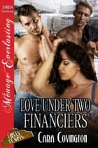 Love Under Two Financiers ebook by Cara Covington