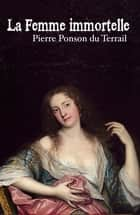 La Femme Immortelle (Annoté) ebook by Pierre Ponson du Terrail