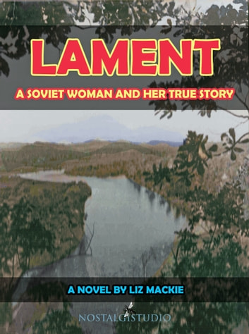 Lament: A Soviet Woman and Her True Story ebook by Liz Mackie