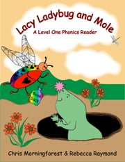 Lacy Ladybug and Mole - A Level One Phonics Reader ebook by Chris Morningforest,Rebecca Raymond