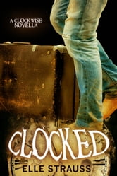 Clocked - Young Adult Time Travel Romance ebook by Elle Strauss