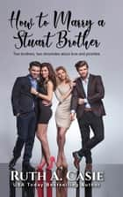 How to Marry a Stuart Brother ebook by Ruth A. Casie