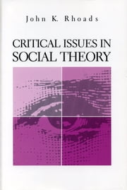 Critical Issues in Social Theory ebook by John  Kenneth Rhoads