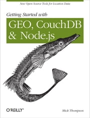 Getting Started with GEO, CouchDB, and Node.js ebook by Mick Thompson