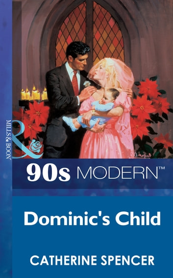 Dominic's Child (Mills & Boon Vintage 90s Modern) ebook by Catherine Spencer
