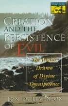Creation and the Persistence of Evil ebook by Jon D. Levenson