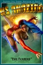 Ms Amazing: Evil Roundup - Synne City Super Heroines in Peril ebook by JK Waylon