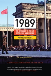 1989 - The Struggle to Create Post-Cold War Europe ebook by Mary Elise Sarotte,Mary Elise Sarotte