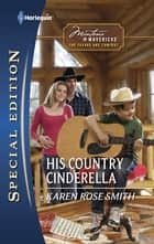 His Country Cinderella - Now a Harlequin Movie, A Very Country Christmas! ebook by Karen Rose Smith