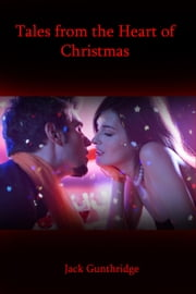 Tales from the Heart of Christmas ebook by Jack Gunthridge