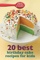 Betty Crocker 20 Best Birthday Cake Recipes for Kids ebook by Betty Crocker