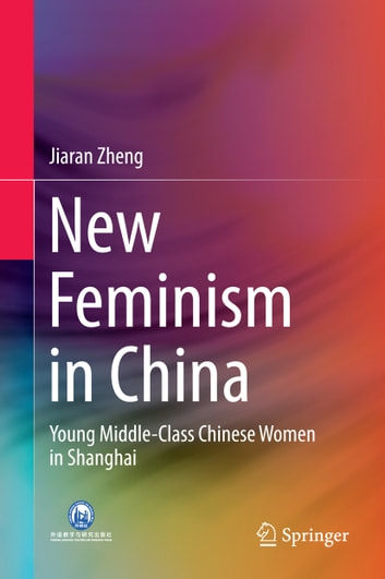 New Feminism in China - Young Middle-Class Chinese Women in Shanghai ebook by Jiaran Zheng