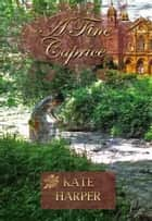 A Fine Caprice ebook by Kate Harper