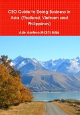 CEO Guide to Doing Business in Asia (Thailand, Vietnam and Philippines) ebook by Ade Asefeso MCIPS MBA