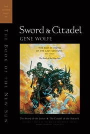 Sword & Citadel - The Second Half of 'The Book of the New Sun' ebook by Gene Wolfe