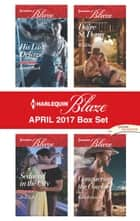 Harlequin Blaze April 2017 Box Set - His Last Defense\Seduced in the City\Wild Seduction\Conquering the Cowboy ebook by Karen Rock, Jo Leigh, Daire St. Denis,...