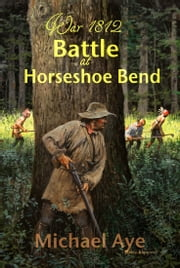Battle at Horseshoe Bend ebook by Michael Aye