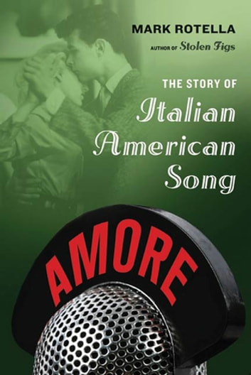 Amore - The Story of Italian American Song ebook by Mark Rotella