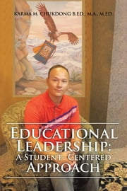 Educational Leadership: a Student-Centered Approach ebook by Karma M. Chukdong B.Ed. M.A. M.Ed.