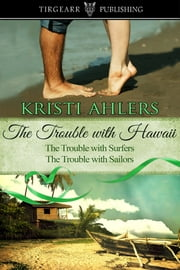 The Trouble with Hawaii Duet ebook by Kristi Ahlers