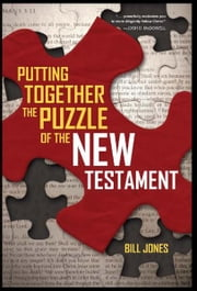 Putting Together the Puzzle of the New Testament ebook by Bill Jones
