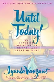Until Today! - Daily Devotions for Spiritual Growth and Peace of ebook by Iyanla Vanzant