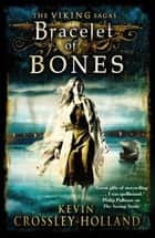 Bracelet of Bones - Book 1 eBook by Kevin Crossley-Holland, Michael Maloney
