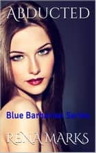Abducted - Blue Barbarian Series, #1 ebook by Rena Marks