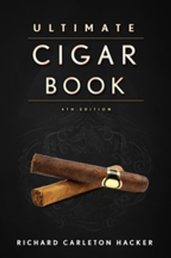 The Ultimate Cigar Book - 4th Edition ebook by Richard Carleton Hacker