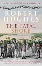 The Fatal Shore ebook by Robert Hughes