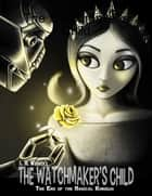 The End of the Magical Kingdom: The Watchmaker's Child ebook by L.M. Warren