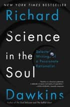 Science in the Soul - Selected Writings of a Passionate Rationalist ebook by Richard Dawkins