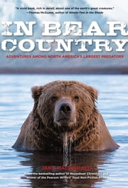 In Bear Country - Adventures among North America's Largest Predators ebook by Jake Macdonald