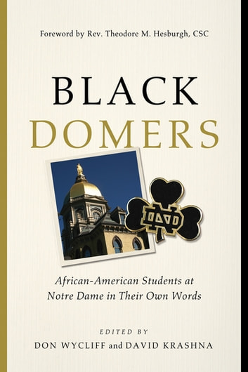 Black Domers - African-American Students at Notre Dame in Their Own Words ebook by
