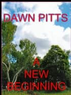 A New Beginning ebook by Dawn Pitts