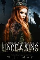 Unceasing - The Queen's Alpha Series, #3 ebook by