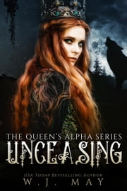 Unceasing - The Queen's Alpha Series, #3 ebook by W.J. May