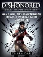 Dishonored Death of the Outsider Game Wiki, Tips, Walkthrough, Cheats, Download Guide Unofficial ebook by Chala Dar