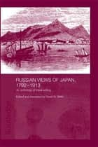 Russian Views of Japan, 1792-1913 - An Anthology of Travel Writing ebook by David N. Wells