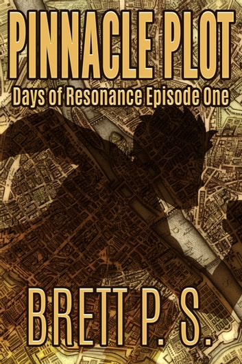 Pinnacle Plot: Days of Resonance Episode One ebook by Brett P. S.