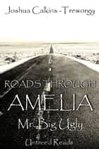 Mr. Big Ugly: Roads Through Amelia #4 ebook by Joshua Calkins-Treworgy
