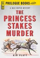 The Princess Stakes Murder ebook by Kin Platt
