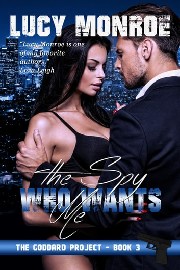 The Spy Who Wants Me ebook by Lucy Monroe